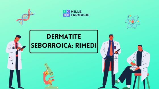 Dermatite Seborroica: cure e rimedi