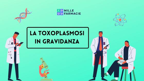 La Toxoplasmosi in gravidanza: prevenzione e cura
